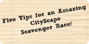 Five Tips for an Amazing CityScape Scavenger Race!